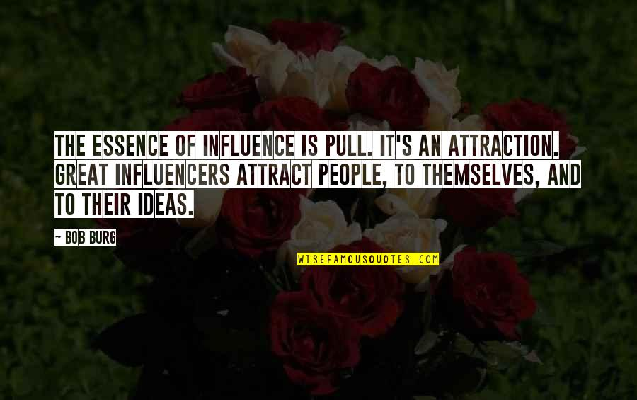 Cochon Quotes By Bob Burg: The essence of influence is pull. It's an