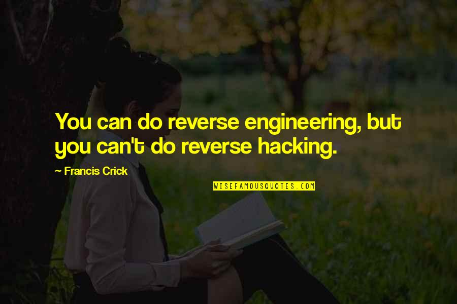 Cochon Quotes By Francis Crick: You can do reverse engineering, but you can't