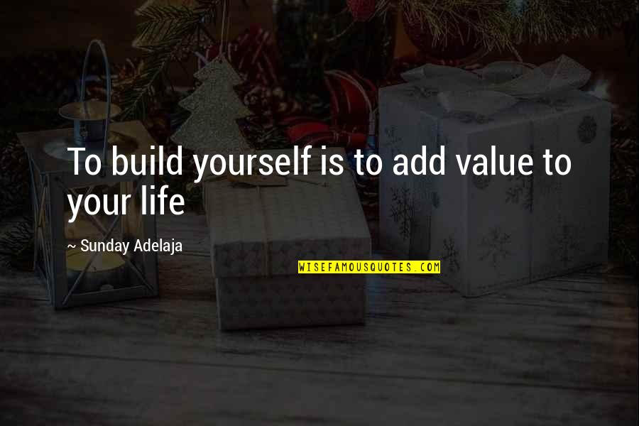 Cochon Quotes By Sunday Adelaja: To build yourself is to add value to