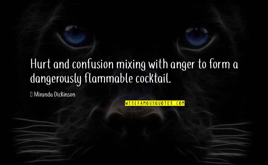Cocktail Mixing Quotes By Miranda Dickinson: Hurt and confusion mixing with anger to form