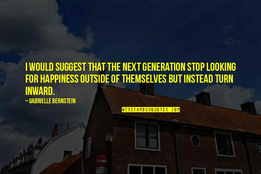 Cockyness Quotes By Gabrielle Bernstein: I would suggest that the next generation stop