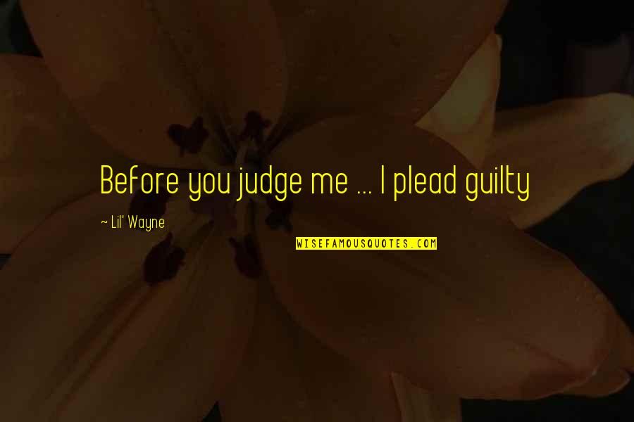 Cockyness Quotes By Lil' Wayne: Before you judge me ... I plead guilty