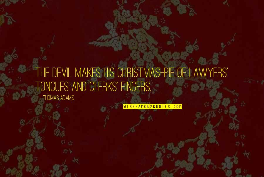 Cockyness Quotes By Thomas Adams: The devil makes his Christmas-pie of lawyers' tongues