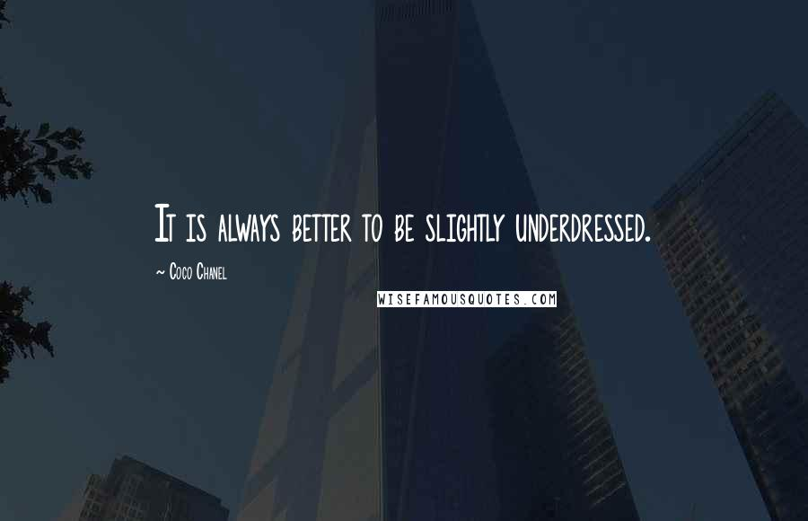 Coco Chanel quotes: It is always better to be slightly underdressed.