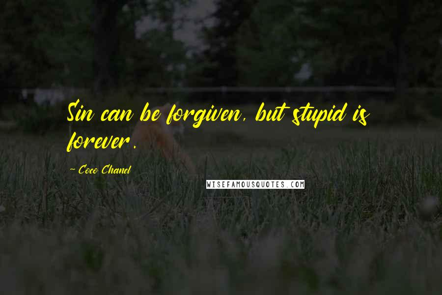 Coco Chanel quotes: Sin can be forgiven, but stupid is forever.