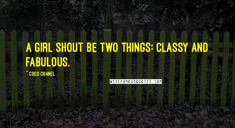 Coco Chanel quotes: A girl shout be two things: classy and fabulous.