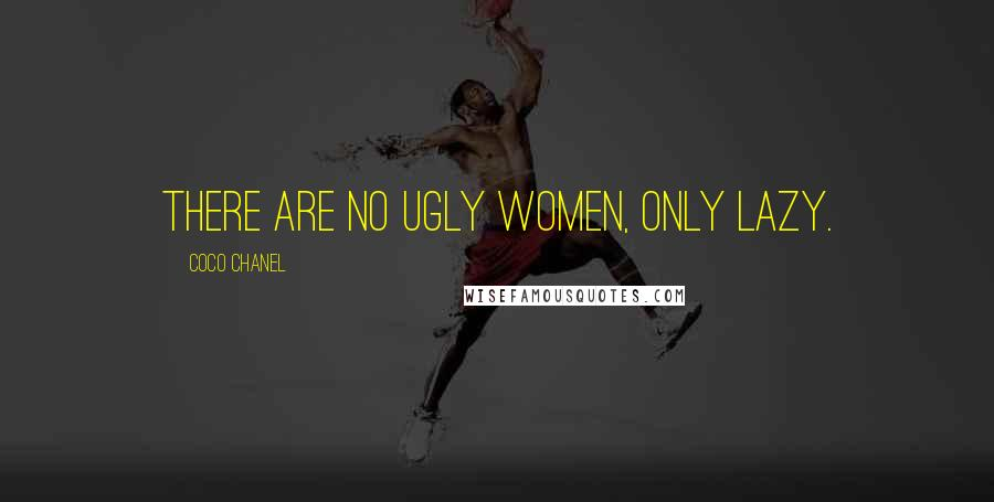 Coco Chanel quotes: There are no ugly women, only lazy.