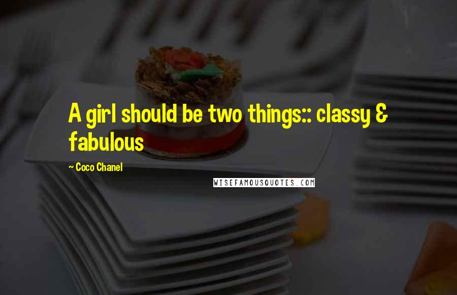 Coco Chanel quotes: A girl should be two things:: classy & fabulous