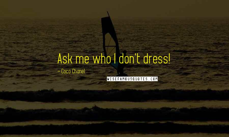 Coco Chanel quotes: Ask me who I don't dress!