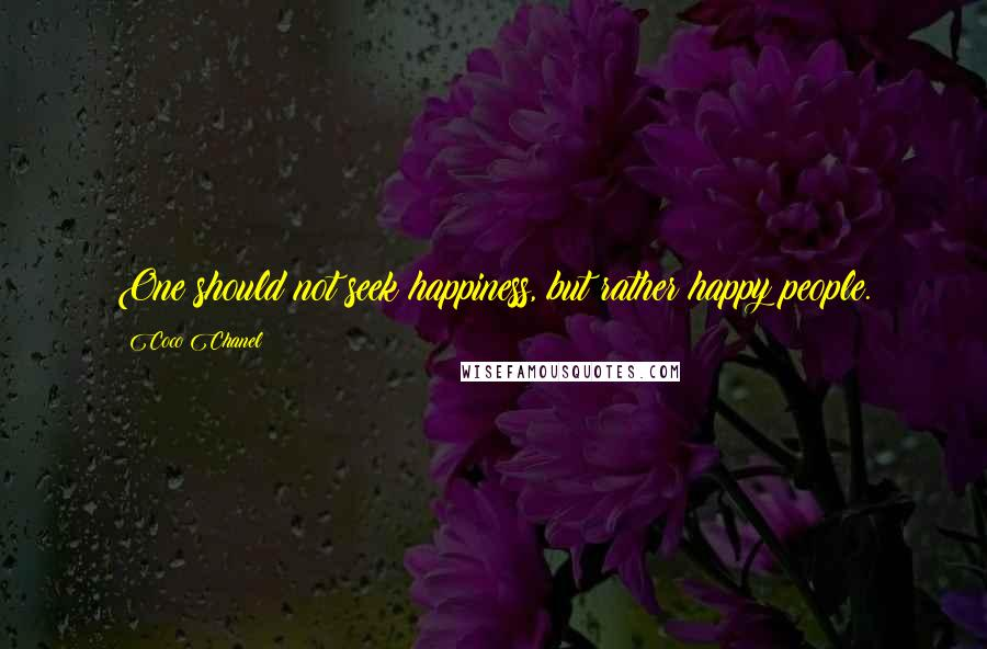 Coco Chanel quotes: One should not seek happiness, but rather happy people.