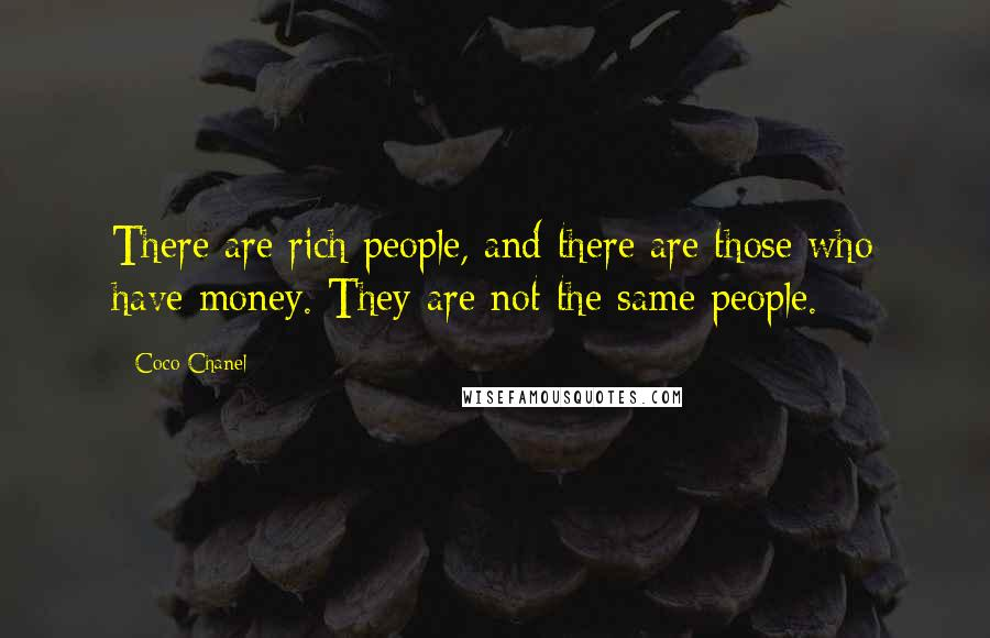 Coco Chanel quotes: There are rich people, and there are those who have money. They are not the same people.