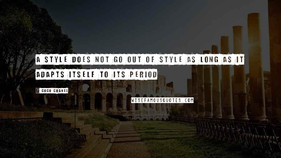Coco Chanel quotes: A style does not go out of style as long as it adapts itself to its period