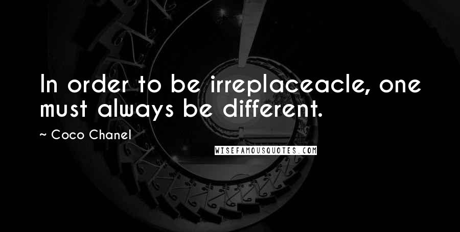 Coco Chanel quotes: In order to be irreplaceacle, one must always be different.
