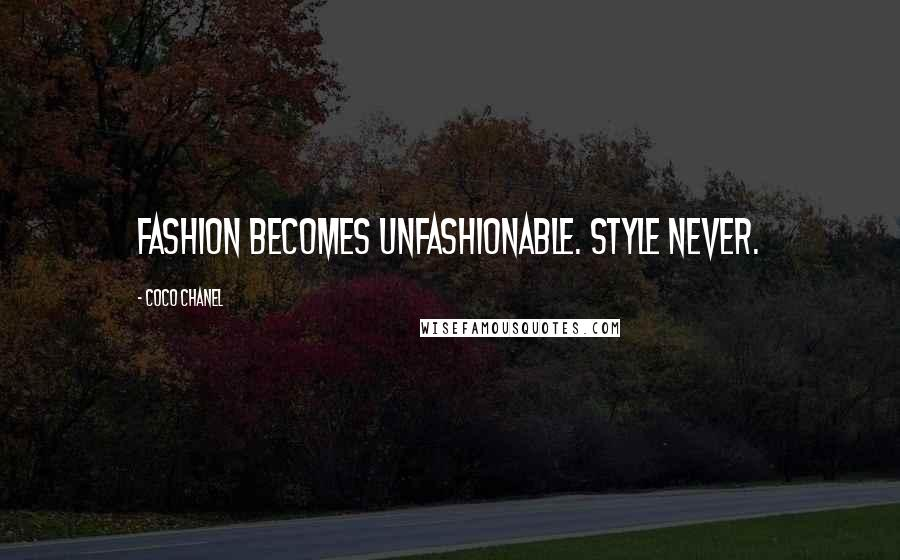 Coco Chanel quotes: Fashion becomes unfashionable. Style never.