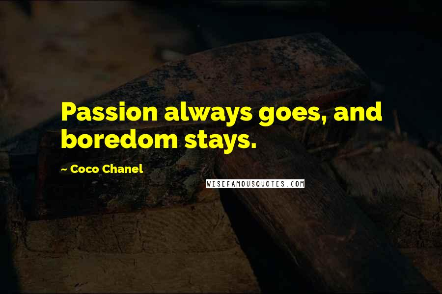 Coco Chanel quotes: Passion always goes, and boredom stays.