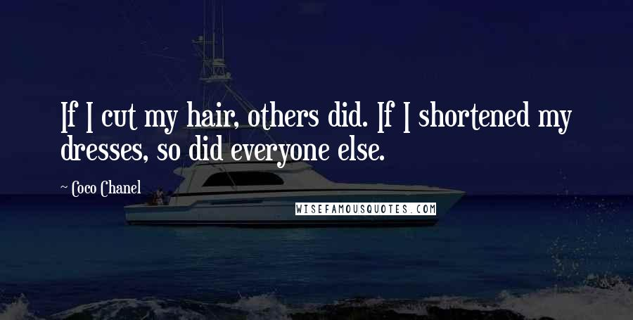 Coco Chanel quotes: If I cut my hair, others did. If I shortened my dresses, so did everyone else.