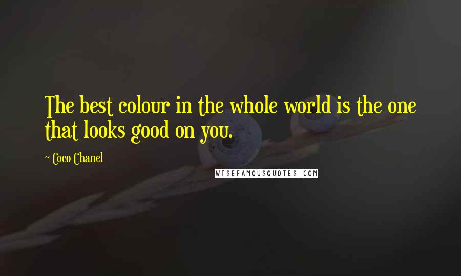 Coco Chanel quotes: The best colour in the whole world is the one that looks good on you.