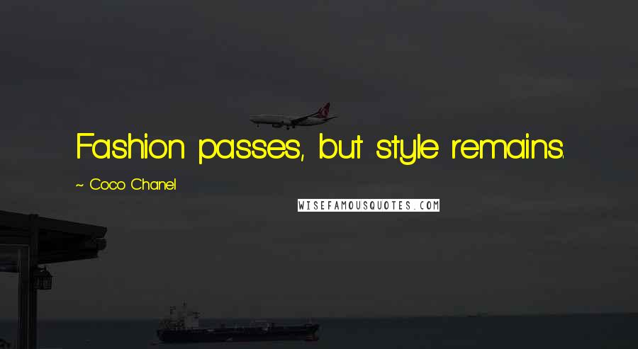 Coco Chanel quotes: Fashion passes, but style remains.