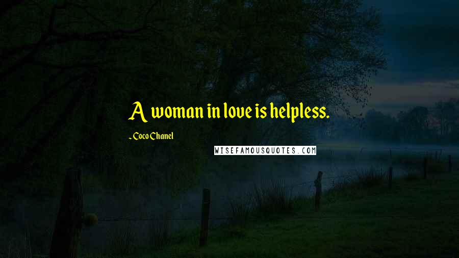 Coco Chanel quotes: A woman in love is helpless.