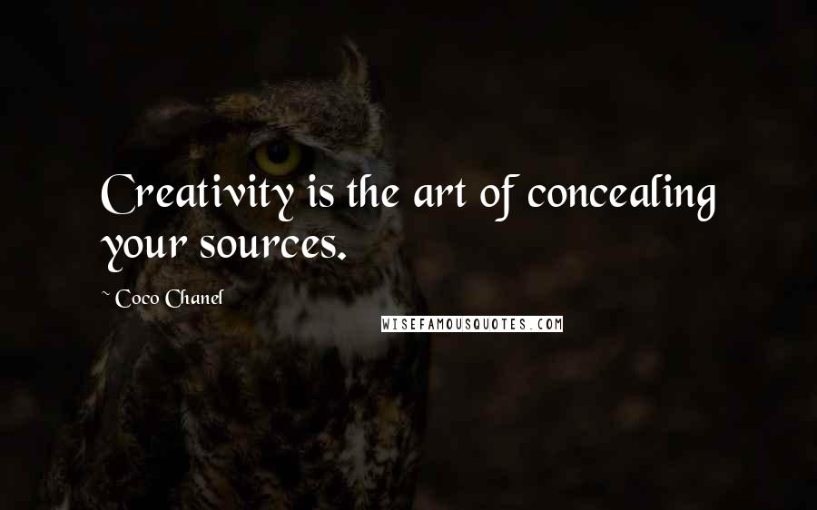 Coco Chanel quotes: Creativity is the art of concealing your sources.