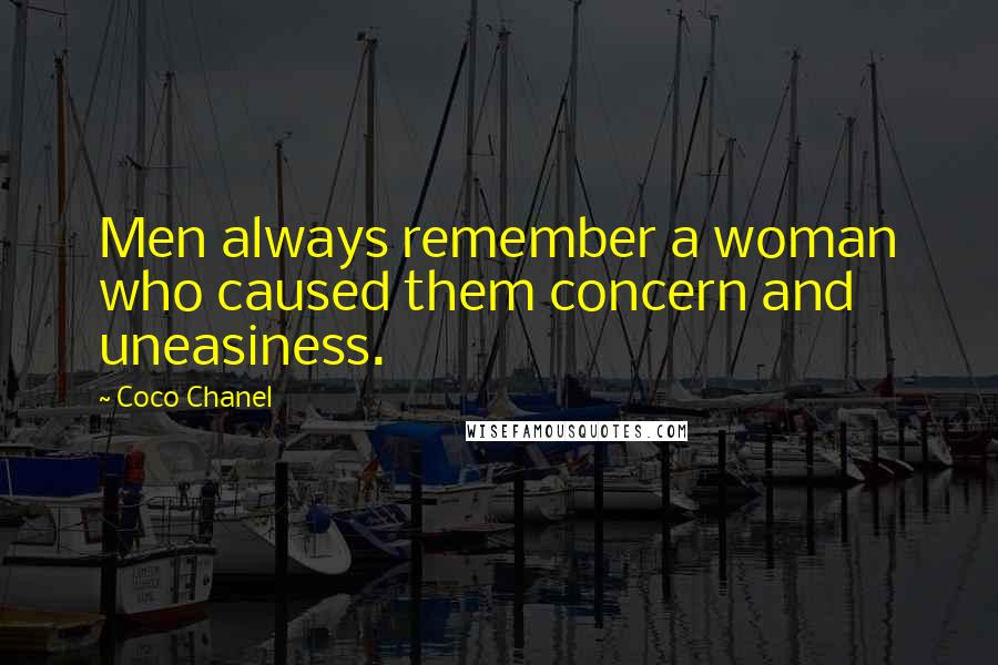 Coco Chanel quotes: Men always remember a woman who caused them concern and uneasiness.