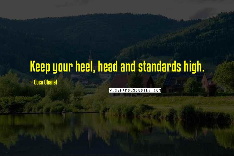 Coco Chanel quotes: Keep your heel, head and standards high.