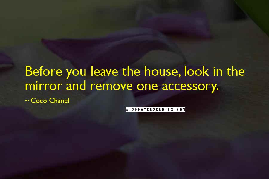 Coco Chanel quotes: Before you leave the house, look in the mirror and remove one accessory.