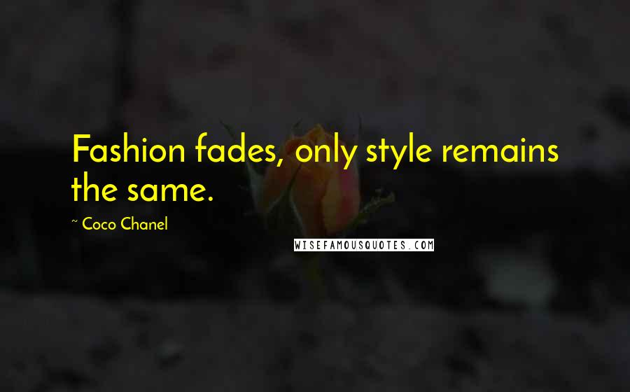 Coco Chanel quotes: Fashion fades, only style remains the same.