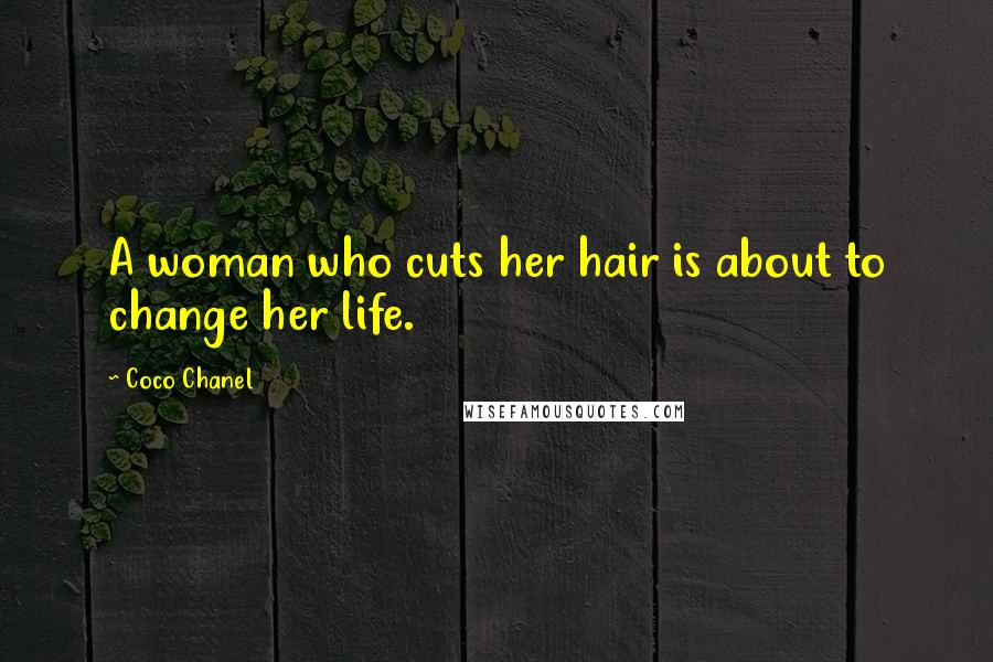 Coco Chanel quotes: A woman who cuts her hair is about to change her life.