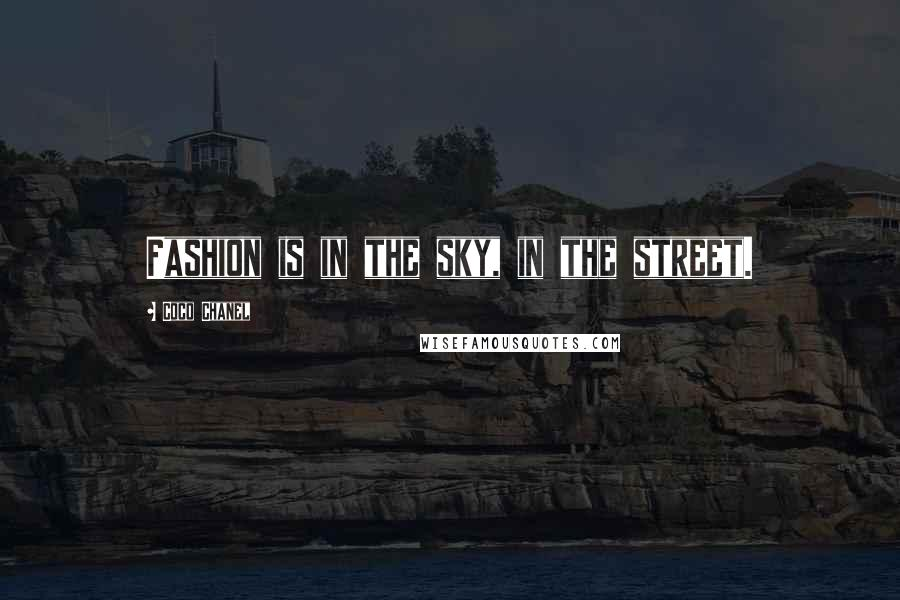 Coco Chanel quotes: Fashion is in the sky, in the street.