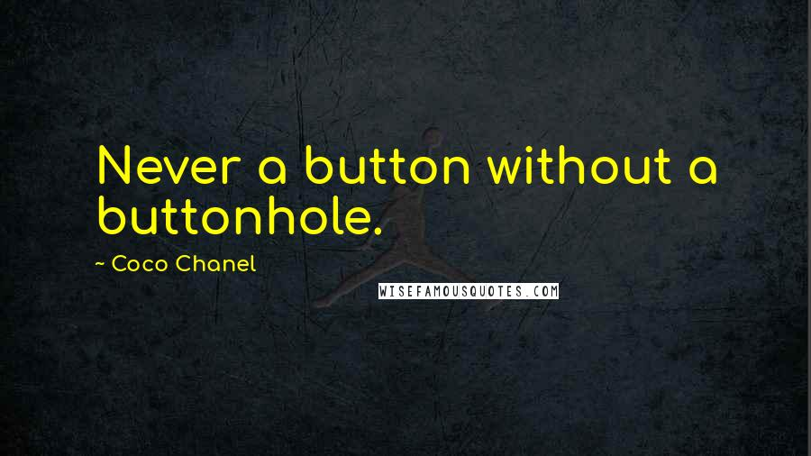 Coco Chanel quotes: Never a button without a buttonhole.