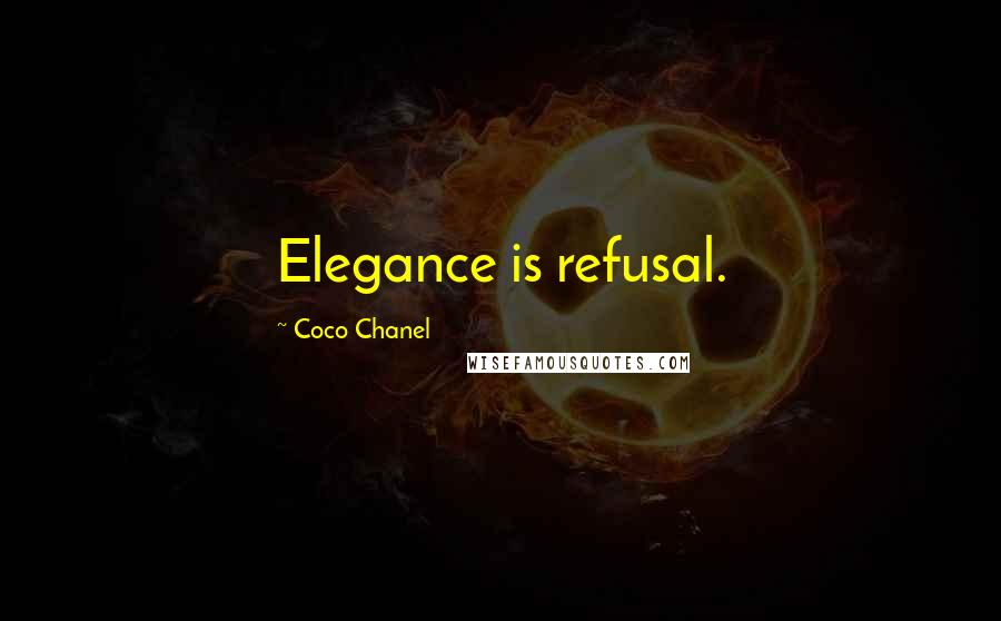 Coco Chanel quotes: Elegance is refusal.