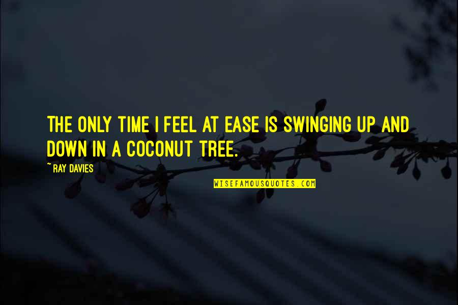 Coconut Tree Quotes By Ray Davies: The only time I feel at ease is