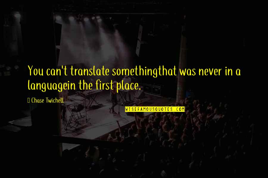 Coda Quotes By Chase Twichell: You can't translate somethingthat was never in a