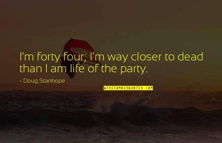 Coda Quotes By Doug Stanhope: I'm forty four; I'm way closer to dead