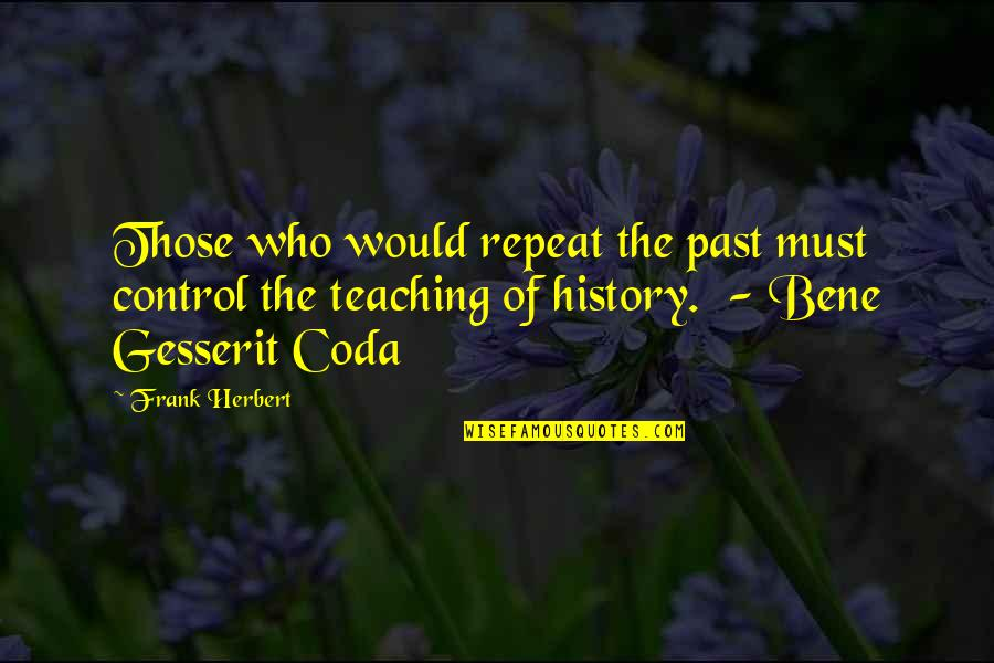 Coda Quotes By Frank Herbert: Those who would repeat the past must control