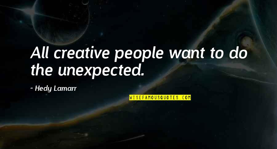 Coda Quotes By Hedy Lamarr: All creative people want to do the unexpected.