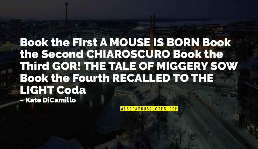 Coda Quotes By Kate DiCamillo: Book the First A MOUSE IS BORN Book