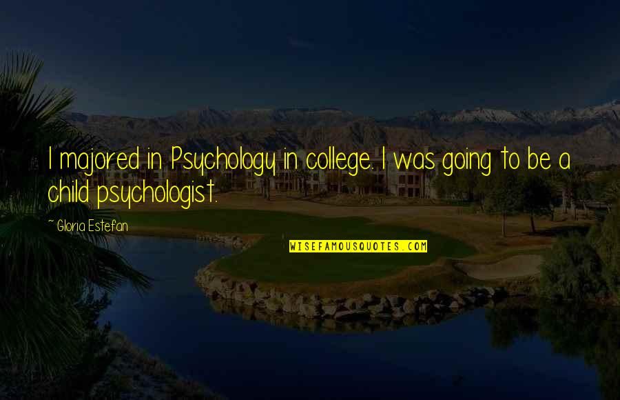Codecademy Quotes By Gloria Estefan: I majored in Psychology in college. I was