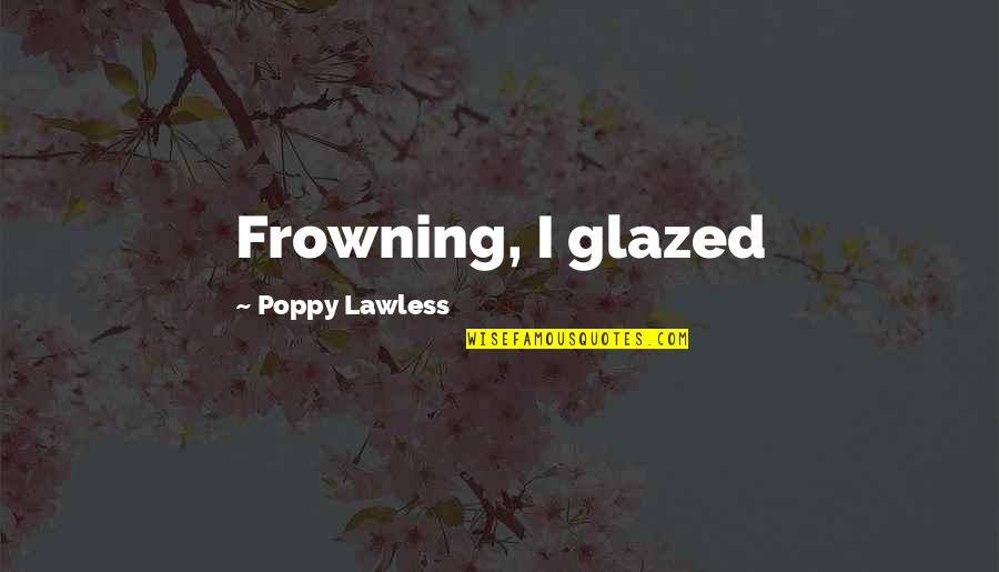 Codecademy Quotes By Poppy Lawless: Frowning, I glazed