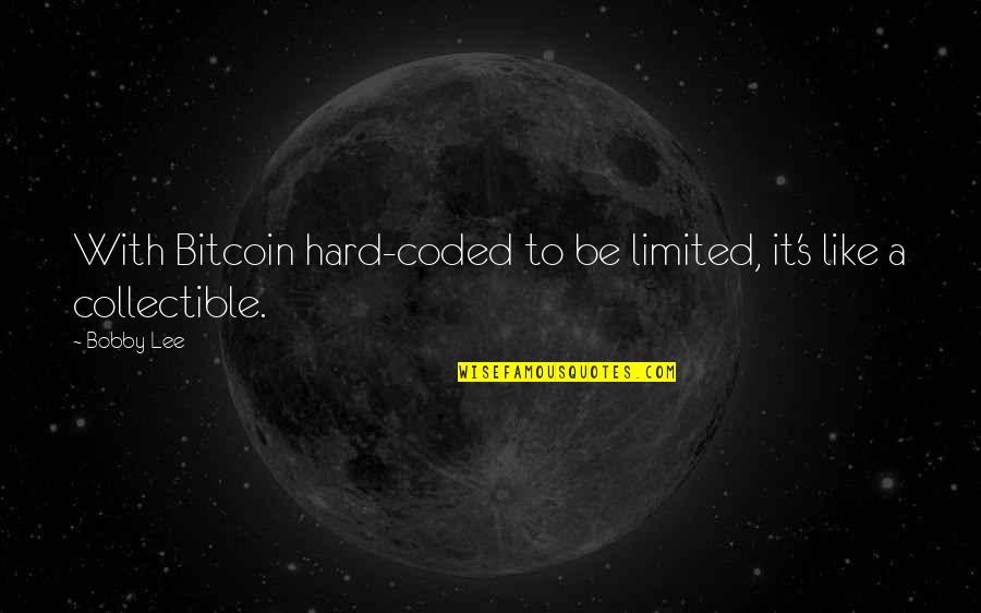 Coded Quotes By Bobby Lee: With Bitcoin hard-coded to be limited, it's like