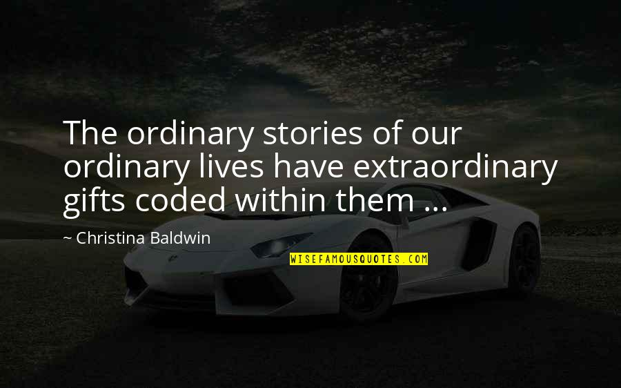 Coded Quotes By Christina Baldwin: The ordinary stories of our ordinary lives have