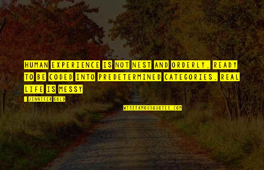 Coded Quotes By Jennifer Gold: Human experience is not nest and orderly, ready