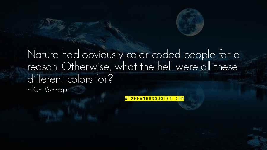 Coded Quotes By Kurt Vonnegut: Nature had obviously color-coded people for a reason.