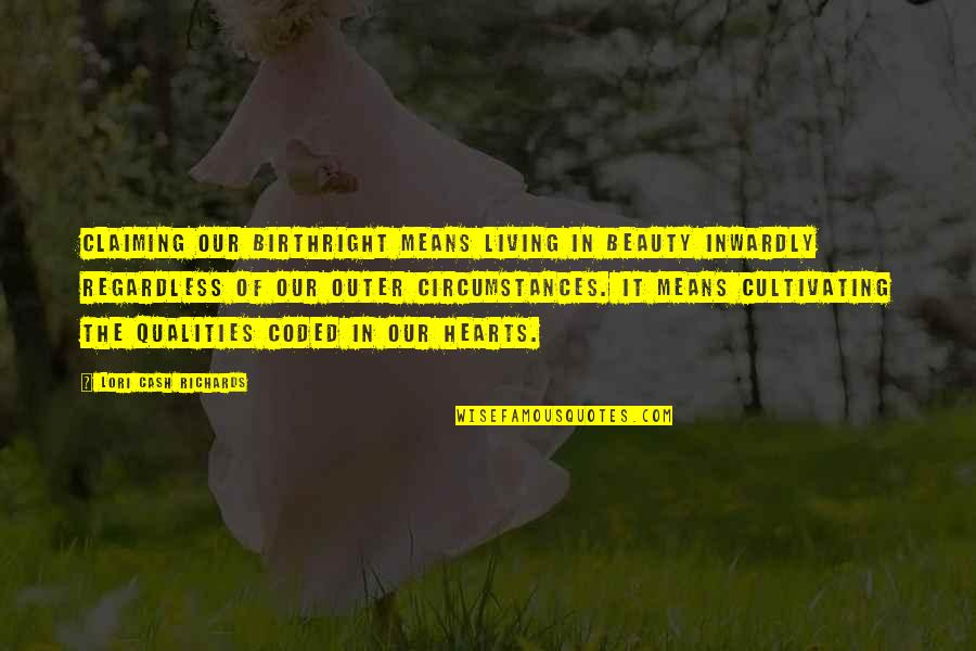 Coded Quotes By Lori Cash Richards: Claiming our birthright means living in beauty inwardly