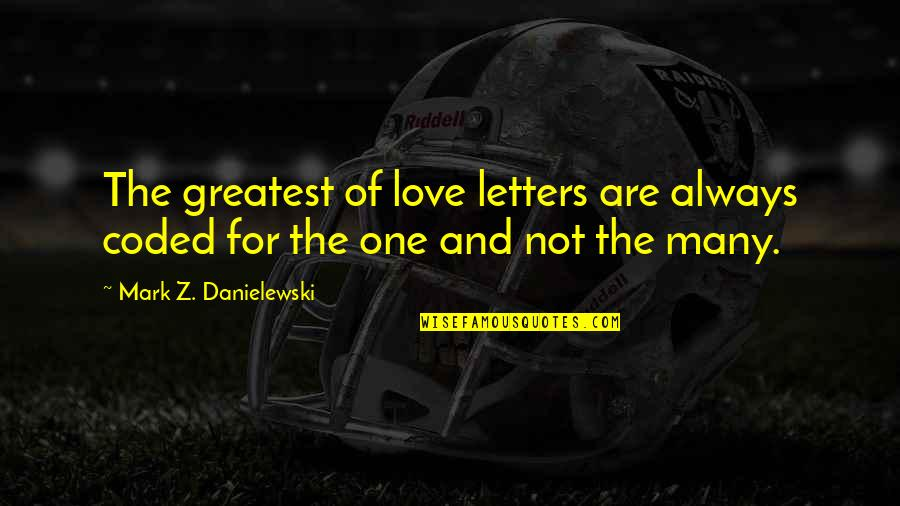 Coded Quotes By Mark Z. Danielewski: The greatest of love letters are always coded