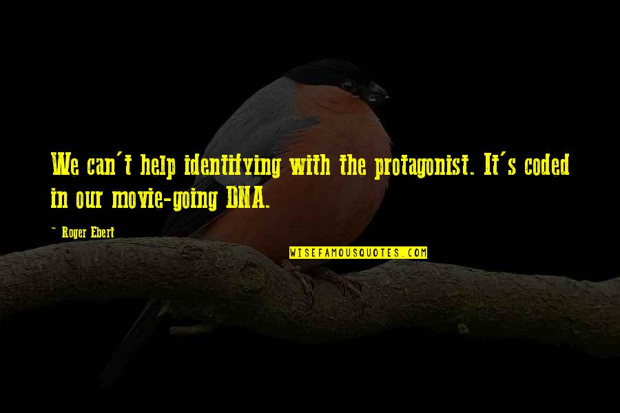 Coded Quotes By Roger Ebert: We can't help identifying with the protagonist. It's
