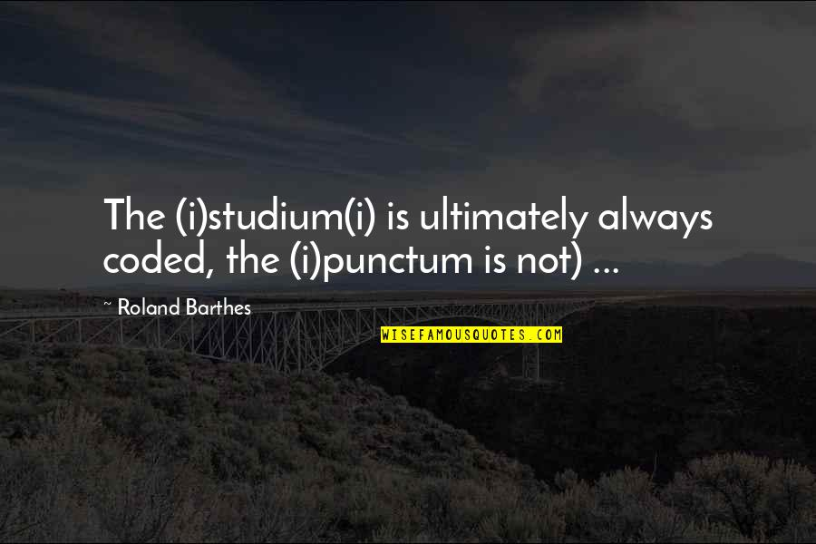Coded Quotes By Roland Barthes: The (i)studium(i) is ultimately always coded, the (i)punctum