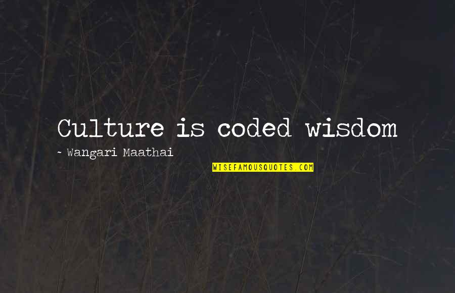 Coded Quotes By Wangari Maathai: Culture is coded wisdom