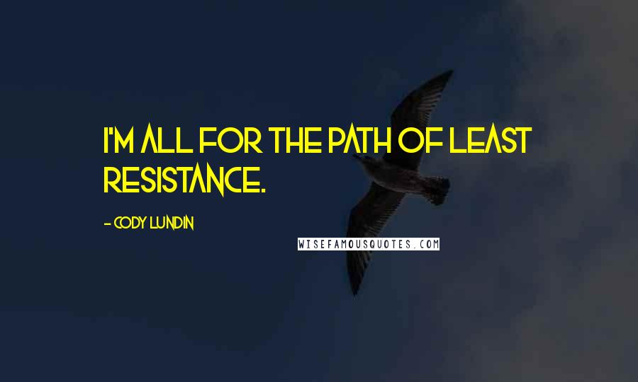 Cody Lundin quotes: I'm all for the path of least resistance.